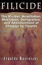 Filicide : the murder, humiliation, mutilation, denigration, and abandonment of children by parents