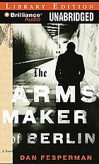 The arms maker of Berlin : a novel