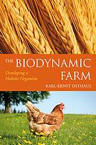The biodynamic farm : developing a holistic organism