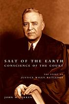 Salt of the earth, conscience of the court : the story of Justice Wiley Rutledge