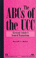The ABCs of the UCC : Revised article 9, Secured transactions