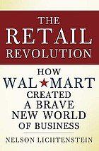 The retail revolution : how Wal-Mart created a brave new world of business