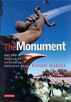 The monument : art and vulgarity in Saddam Hussein's Iraq