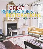 Mary Gilliatt's great renovations and restorations : a new life for older homes