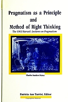 Pragmatism as a principle and method of right thinking : the 1903 Harvard lectures on pragmatism