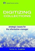 Digitizing collections : strategic issues for the information manager
