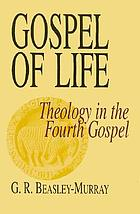 Gospel of life : theology in the fourth Gospel