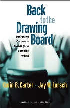 Back to the drawing board : designing corporate boards for a complex world