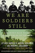 We are soldiers still : a journey back to the battlefields of Vietnam