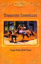 Tombstone chronicles : tough folks, wild times