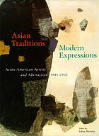 Asian traditions/modern expressions : Asian American artists and abstraction, 1945-1970