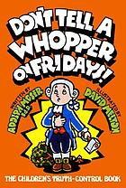 Don't tell a whopper on Fridays! : the children's truth-control book