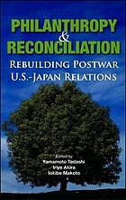 Philanthropy and reconciliation : rebuilding postwar U.S-Japan relations