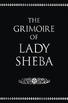 The grimoire of Lady Sheba : includes The book of shadows