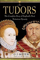 The Tudors : the complete story of England's most notorious dynasty