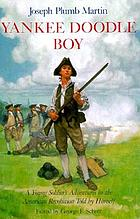 Yankee Doodle boy; a young soldier's adventures in the American Revolution, told by himself