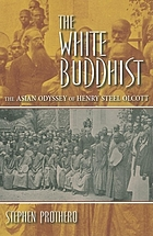The white Buddhist : the Asian odyssey of Henry Steel Olcott
