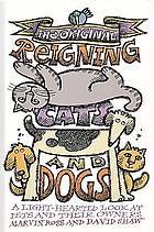 The original reigning cats & dogs : a light-hearted look at pet ownership