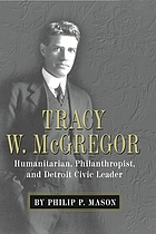 Tracy W. McGregor : humanitarian, philanthropist, and Detroit civic leader