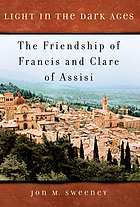 Light in the dark ages : the friendship of Francis and Clare of Assisi