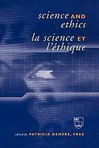 Science and ethics : proceedings of a symposium held in November 2000 under the auspices of the Royal Society of Canada