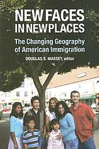 New faces in new places : the changing geography of American immigration