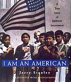 I am an American : a true story of Japanese internment