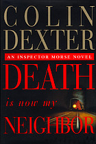 Death is now my neighbor : an Inspector Morse novel