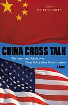 China cross talk : the American debate over China policy since normalization ; a reader
