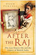 After the Raj : the last stayers-on and the legacy of British IndiaPlain tales of those who stayed on after independence