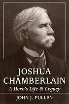Joshua Chamberlain : a hero's life and legacy