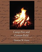 Camp-fire and cotton-field: Southern adventure in time of war, life with the Union armies and residence on a Louisiana plantation