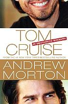 Tom Cruise : an unauthorized biography