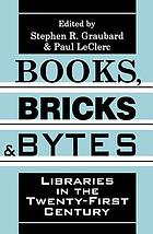 Books, bricks & bytes : libraries in the twenty-first century