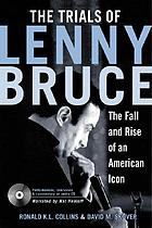 The trials of Lenny Bruce : law, obscenity, and the making of a free speech martyr