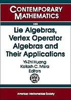 Lie algebras, vertex operator algebras and their applications : international conference in honor of James Lepowsky and Robert Wilson on their sixtieth birthdays, May 17-21, 2005, North Carolina State University, Raleigh, North Carolina