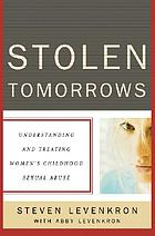 Stolen tomorrows : understanding and treating women's childhood sexual abuse