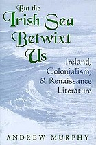 But the Irish Sea betwixt us Ireland, colonialism, and Renaissance literature
