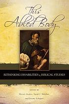This abled body : rethinking disabilities in biblical studies