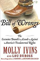 Bill of wrongs : the executive branch's assault on America's fundamental rights