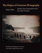 The origins of American photography : from daguerreotype to dry-plate, 1839-1885