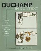 Duchamp in context : science and technology in the Large glass and related works