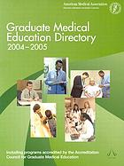 Graduate medical education directory 2004-2005 : including programs accredited by the Accreditation Council for Graduate Medical Education