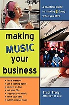 Making music your business : a practical guide to making $ doing what you love