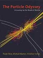 The particle odyssey : a journey to the heart of the matter