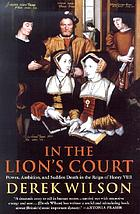 In the lion's court : power, ambition, and sudden death in the court of Henry VIII