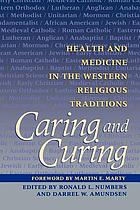 Caring and curing : health and medicine in the Western religious traditions