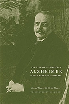 Alzheimer : the life of a physician and the career of a disease
