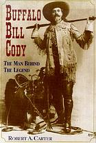 Buffalo Bill Cody : the man behind the legend