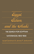 Egypt, Islam, and the Arabs : the search for Egyptian nationhood, 1900-1930